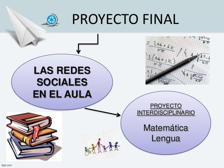 PROYECTO FINALLAS REDES SOCIALESEN EL AULA                  PROYECTO              INTERDISCIPLINARIO               Matemát...