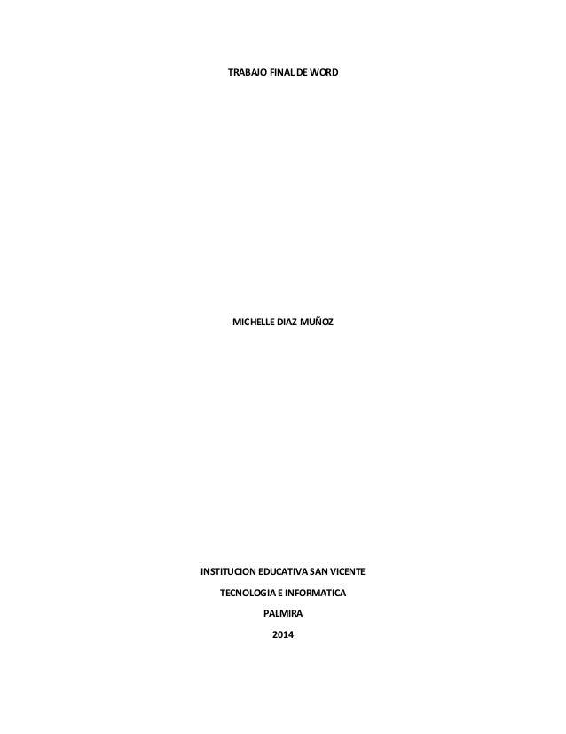 TRABAJO FINAL DE WORD MICHELLE DIAZ MUÑOZ INSTITUCION EDUCATIVA SAN VICENTE TECNOLOGIA E INFORMATICA PALMIRA 2014