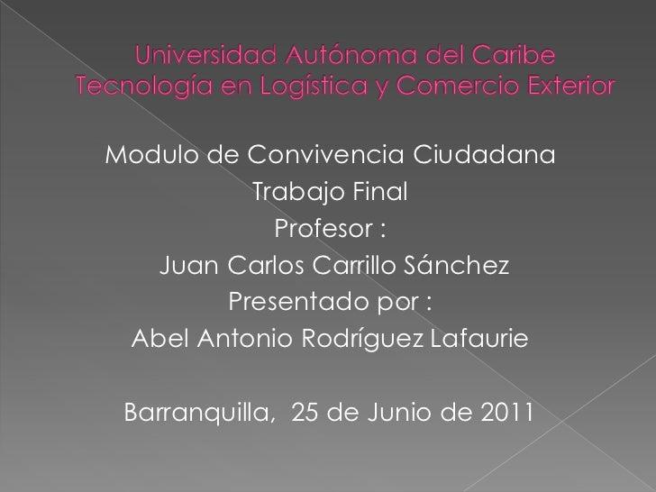Universidad Autónoma del CaribeTecnología en Logística y Comercio Exterior<br />Modulo de Convivencia Ciudadana<br />Traba...
