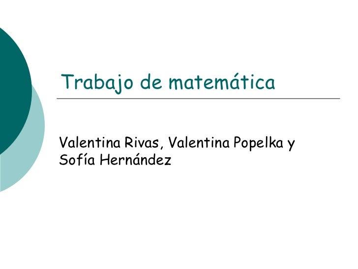 Trabajo de matemáticaValentina Rivas, Valentina Popelka ySofía Hernández