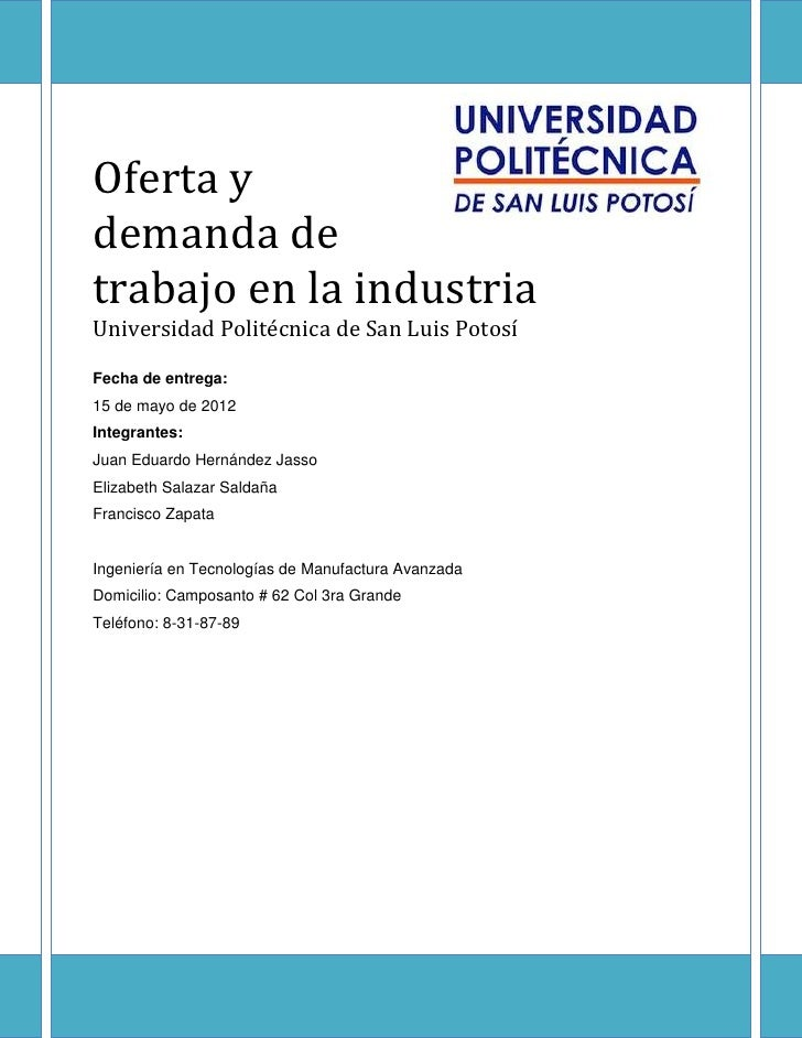 Oferta ydemanda detrabajo en la industriaUniversidad Politécnica de San Luis PotosíFecha de entrega:15 de mayo de 2012Inte...