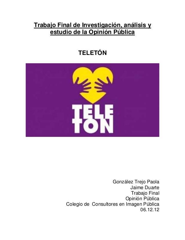 Trabajo Final de Investigación, análisis y     estudio de la Opinión Pública                TELETÓN                       ...
