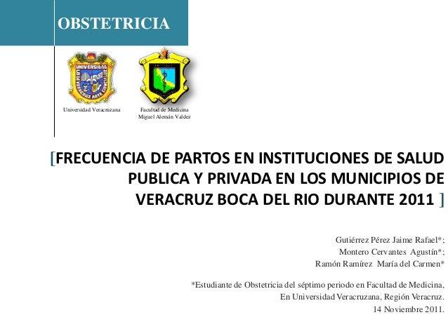 OBSTETRICIA Universidad Veracruzana   Facultad de Medicina                           Miguel Alemán Valdez[FRECUENCIA DE PA...
