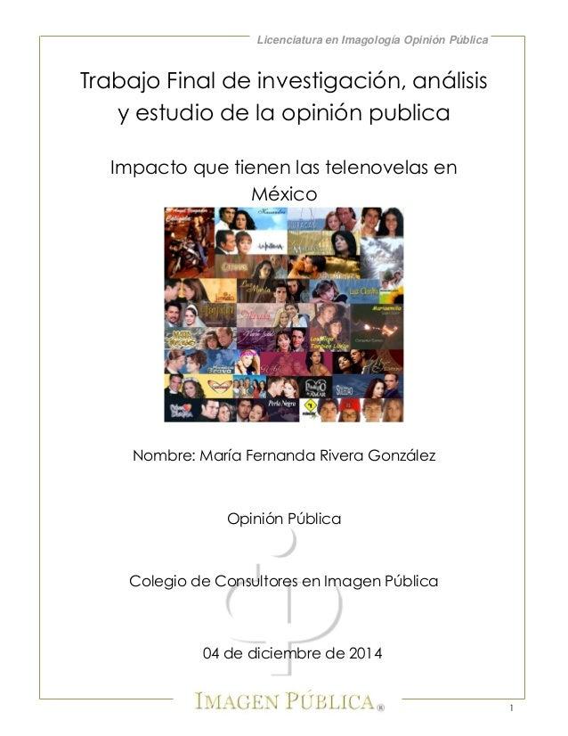 Licenciatura en Imagología Opinión Pública  1  Trabajo Final de investigación, análisis y estudio de la opinión publica  I...