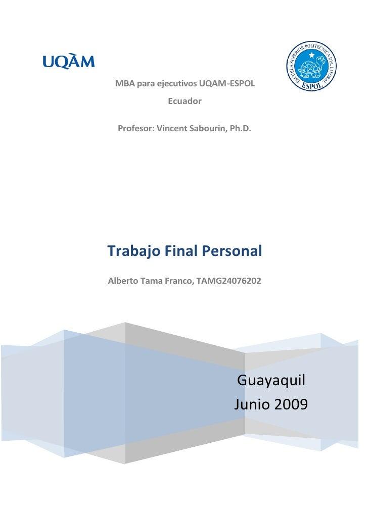 MBA para ejecutivos UQAM-ESPOL               Ecuador    Profesor: Vincent Sabourin, Ph.D.     Trabajo Final Personal Alber...