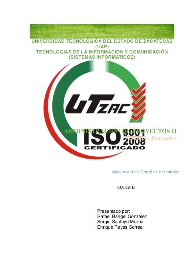 UNIVERSIDAD TECNOLOGICA DEL ESTADO DE ZACATECAS (UAP) TECNOLOGIAS DE LA INFORMACION Y COMUNICACIÓN (SISTEMAS INFORMATICOS)...