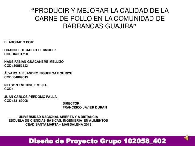 Diseño de Proyecto Grupo 102058_402ELABORADO POR:ORANGEL TRUJILLO BERMUDEZCOD. 84031710HANS FABIAN GUACANEME MELLIZOCOD: 8...