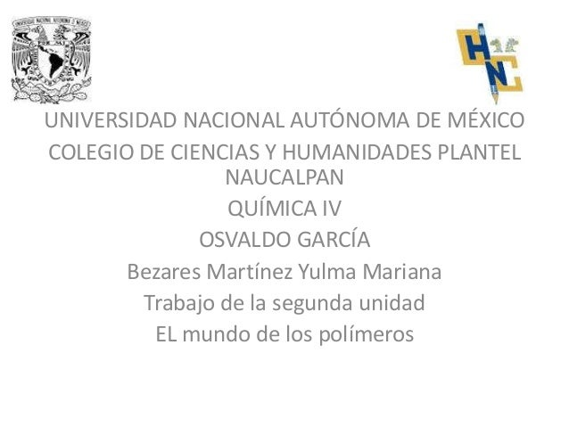 UNIVERSIDAD NACIONAL AUTÓNOMA DE MÉXICO COLEGIO DE CIENCIAS Y HUMANIDADES PLANTEL NAUCALPAN QUÍMICA IV OSVALDO GARCÍA Beza...