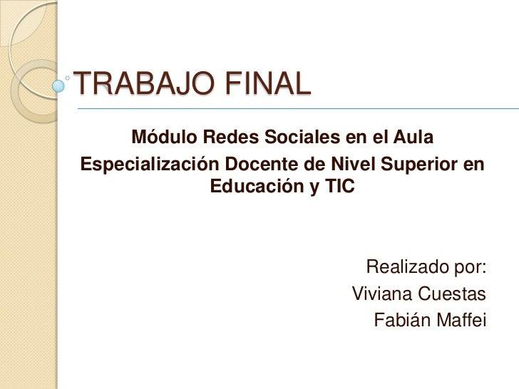 TRABAJO FINAL     Módulo Redes Sociales en el AulaEspecialización Docente de Nivel Superior en              Educación y TI...