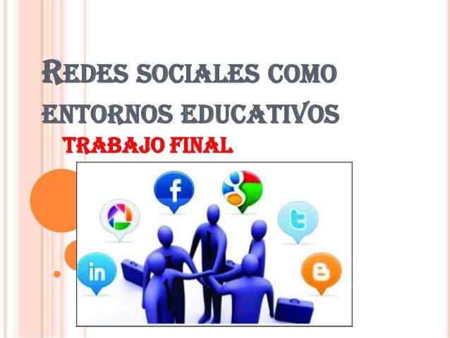 Trabajo final redes sociales como entornos educativos