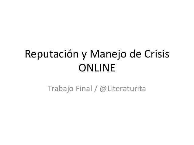 Reputación y Manejo de Crisis ONLINE Trabajo Final / @Literaturita