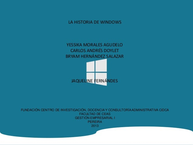 LA HISTORIA DE WINDOWSYESSIKA MORALES AGUDELOCARLOS ANDRÉS DOYLETBRYAM HERNÁNDEZ SALAZARJAQUELINE FERNÁNDESFUNDACIÓN CENTR...