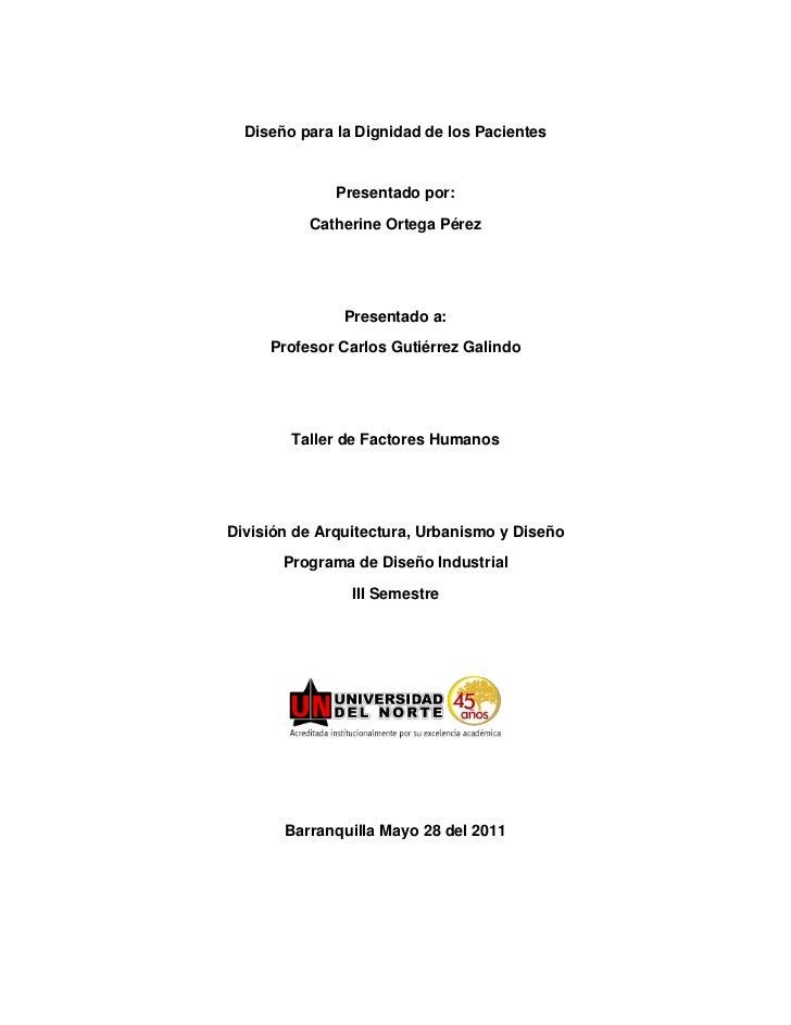 Diseño para la Dignidad de los Pacientes              Presentado por:          Catherine Ortega Pérez               Presen...