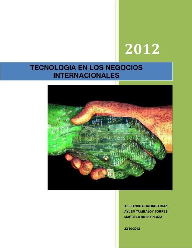 2012TECNOLOGIA EN LOS NEGOCIOS     INTERNACIONALES                     ALEJANDRA GALINDO DIAZ                     AYLEM TU...