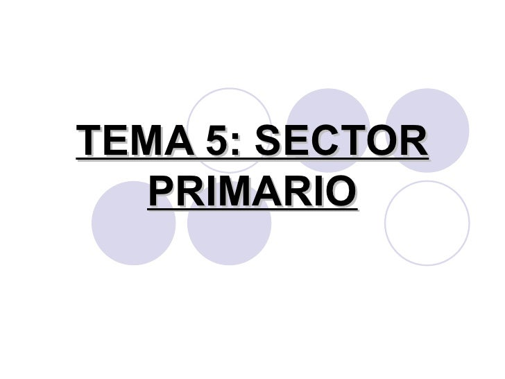 TEMA 5: SECTOR PRIMARIO