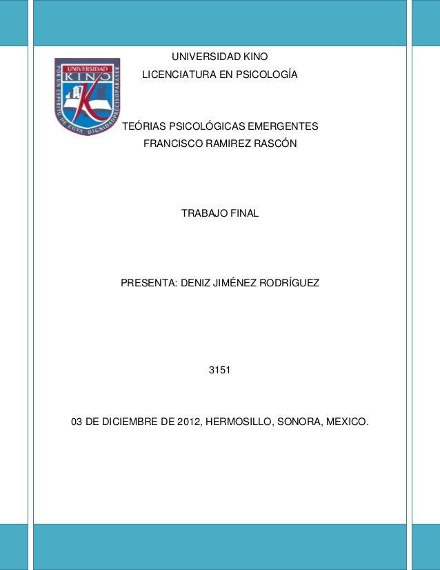 UNIVERSIDAD KINO            LICENCIATURA EN PSICOLOGÍA        TEÓRIAS PSICOLÓGICAS EMERGENTES            FRANCISCO RAMIREZ...