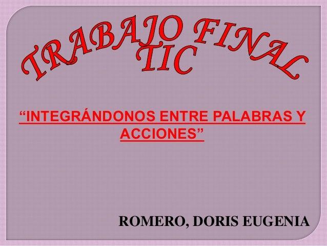 """""""INTEGRÁNDONOS ENTRE PALABRAS Y ACCIONES""""  ROMERO, DORIS EUGENIA"""