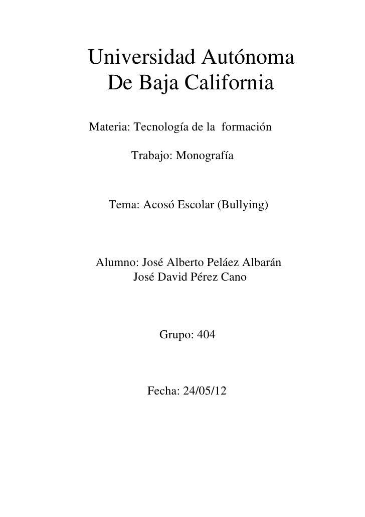 Universidad Autónoma De Baja CaliforniaMateria: Tecnología de la formación        Trabajo: Monografía   Tema: Acosó Escola...