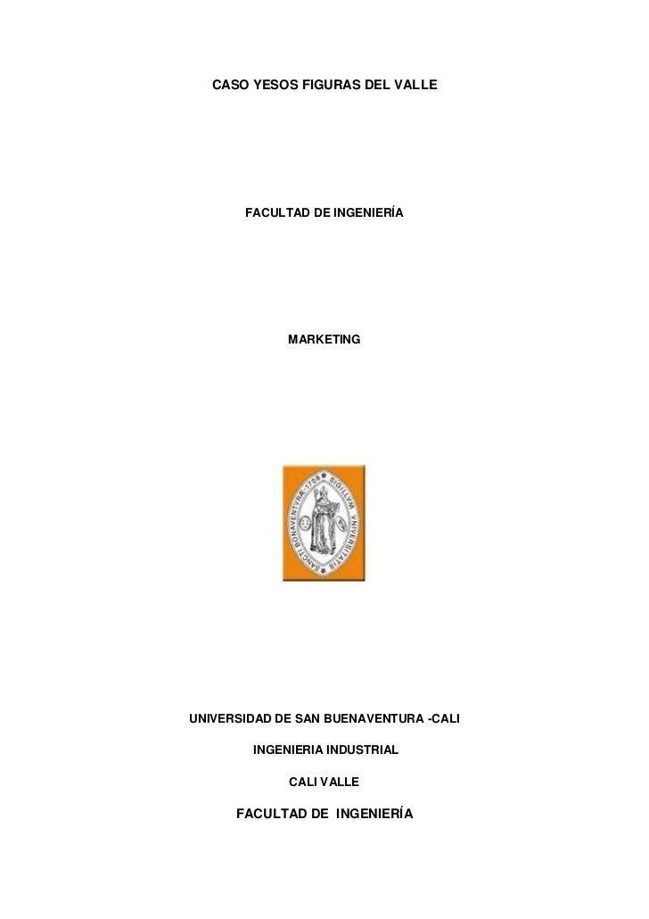 CASO YESOS FIGURAS DEL VALLE       FACULTAD DE INGENIERÍA             MARKETINGUNIVERSIDAD DE SAN BUENAVENTURA -CALI      ...