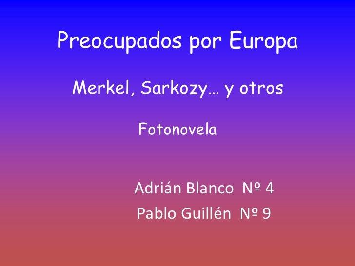 Preocupados por Europa Merkel, Sarkozy… y otros        Fotonovela        Adrián Blanco Nº 4        Pablo Guillén Nº 9