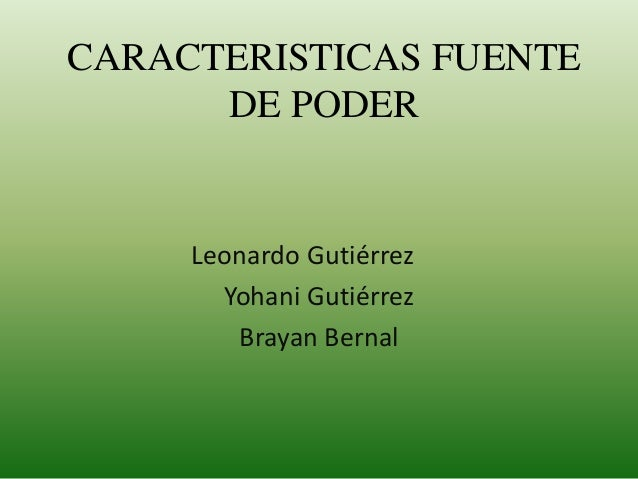 CARACTERISTICAS FUENTE DE PODER Leonardo Gutiérrez Yohani Gutiérrez Brayan Bernal