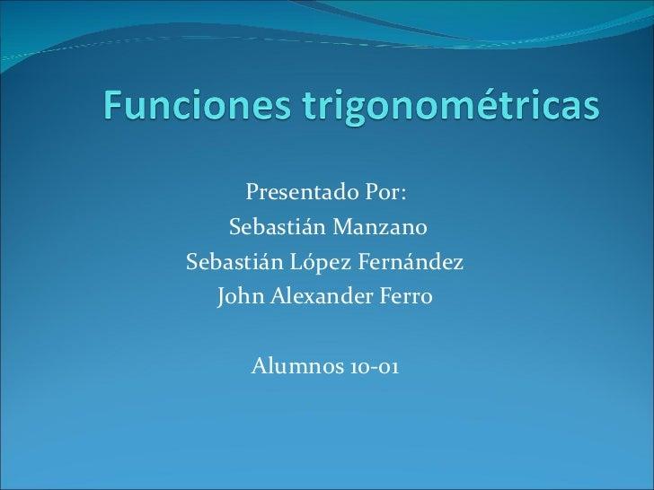 Presentado Por: Sebastián Manzano Sebastián López Fernández John Alexander Ferro Alumnos 10-01