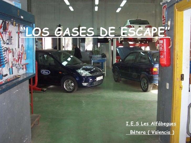 """"""" LOS GASES DE ESCAPE"""" I.E.S Les Alfábegues Bétera ( Valencia )"""