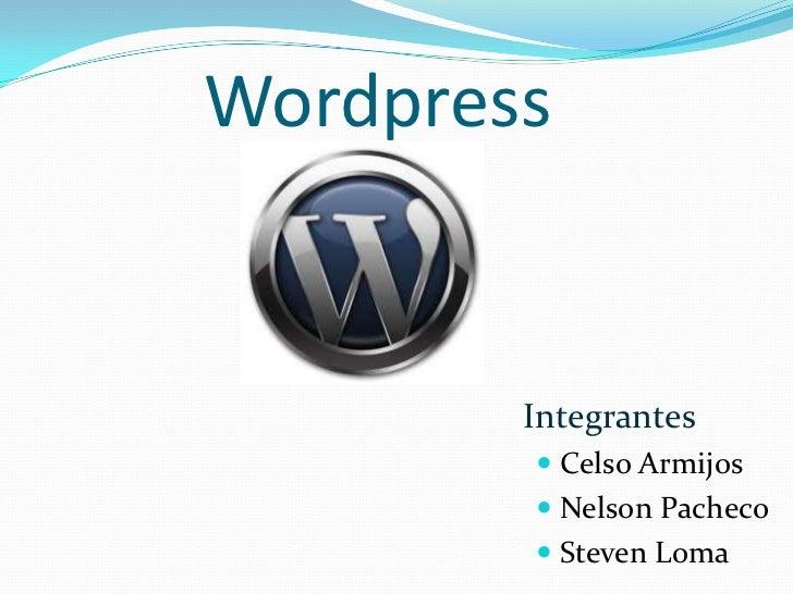 Wordpress        Integrantes         Celso Armijos         Nelson Pacheco         Steven Loma