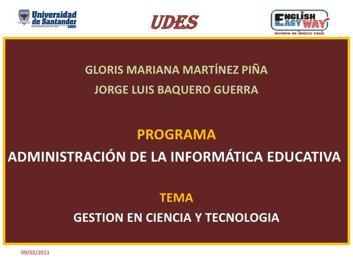 UDES<br />GLORIS MARIANA MARTÍNEZ PIÑA<br />JORGE LUIS BAQUERO GUERRA<br />PROGRAMA<br />ADMINISTRACIÓN DE LA INFORMÁTICA ...