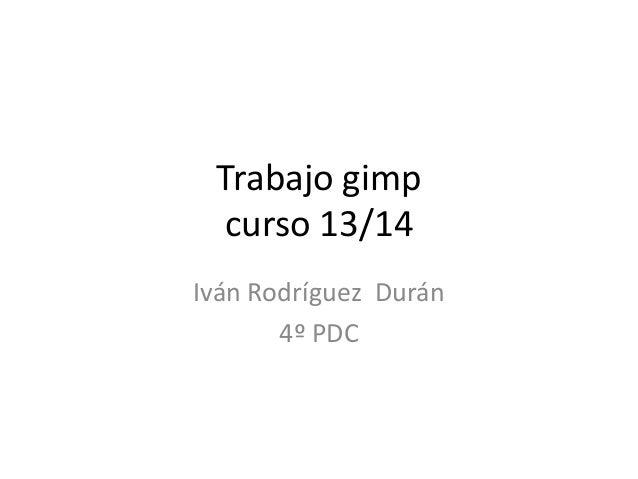 Trabajo gimp curso 13/14 Iván Rodríguez Durán 4º PDC
