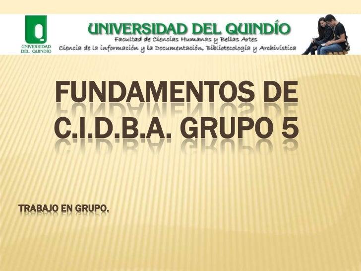 FUNDAMENTOS DE      C.I.D.B.A. GRUPO 5TRABAJO EN GRUPO.