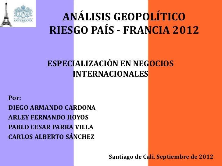 ANÁLISIS GEOPOLÍTICO          RIESGO PAÍS - FRANCIA 2012          ESPECIALIZACIÓN EN NEGOCIOS               INTERNACIONALE...