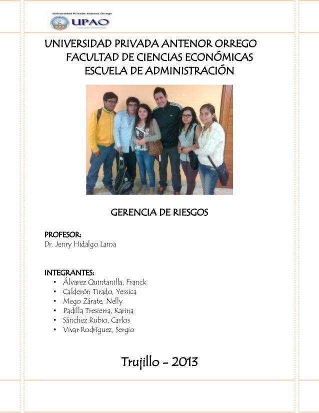UNIVERSIDAD PRIVADA ANTENOR ORREGOFACULTAD DE CIENCIAS ECONÓMICASESCUELA DE ADMINISTRACIÓNGERENCIA DE RIESGOSPROFESOR:Dr. ...