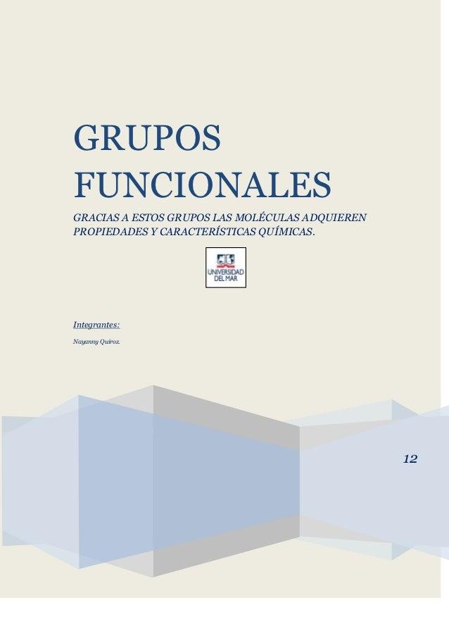 GRUPOSFUNCIONALESGRACIAS A ESTOS GRUPOS LAS MOLÉCULAS ADQUIERENPROPIEDADES Y CARACTERÍSTICAS QUÍMICAS.Integrantes:Nayanny ...