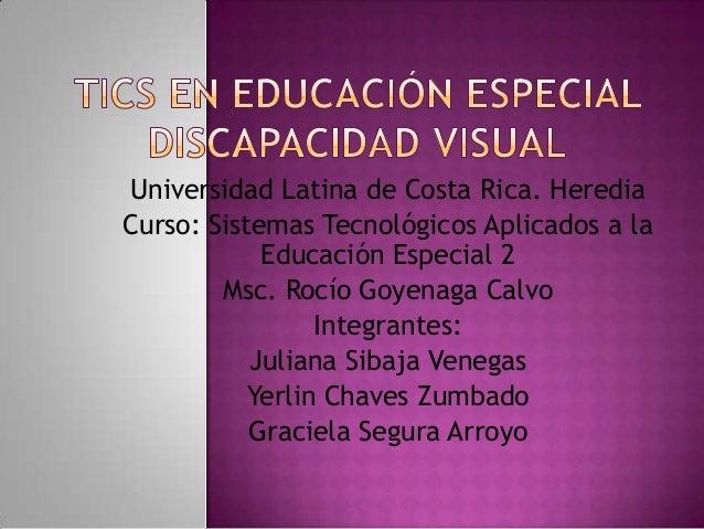 Universidad Latina de Costa Rica. HerediaCurso: Sistemas Tecnológicos Aplicados a la            Educación Especial 2      ...