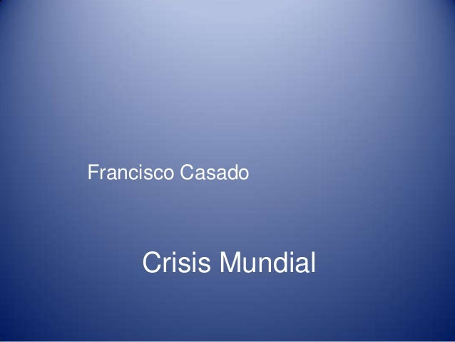 Francisco Casado     Crisis Mundial