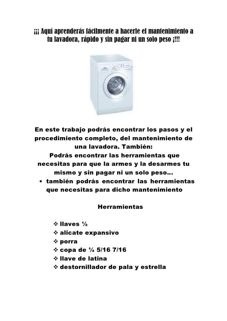 ¡¡¡ Aquí aprenderás fácilmente a hacerle el mantenimiento a       tu lavadora, rápido y sin pagar ni un solo peso ¡!!!    ...