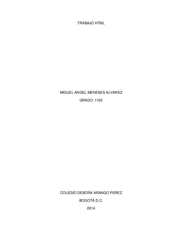 TRABAJO HTML  MIGUEL ANGEL MENESES ALVAREZ GRADO: 1103  COLEGIO DEBORA ARANGO PEREZ BOGOTÁ D.C. 2014
