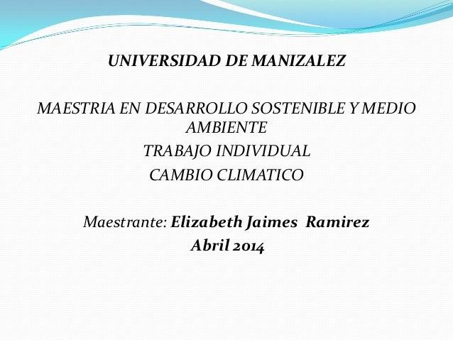 UNIVERSIDAD DE MANIZALEZ MAESTRIA EN DESARROLLO SOSTENIBLE Y MEDIO AMBIENTE TRABAJO INDIVIDUAL CAMBIO CLIMATICO Maestrante...