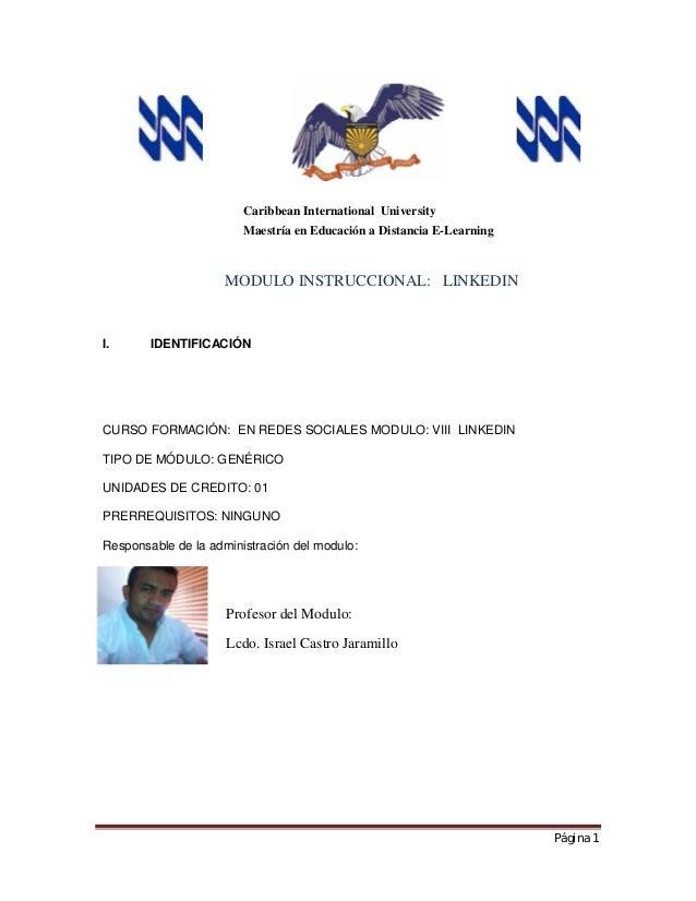 Página 1 MODULO INSTRUCCIONAL: LINKEDIN I. IDENTIFICACIÓN CURSO FORMACIÓN: EN REDES SOCIALES MODULO: VIII LINKEDIN TIPO DE...