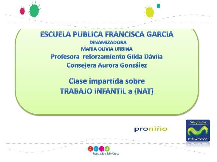 ESCUELA PUBLICA FRANCISCA GARCIA<br />  DINAMIZADORA<br />MARIA OLIVIA URBINA<br />Profesora  reforzamiento Gilda Dávila<b...