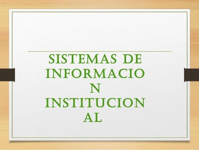 SISTEMAS DE INFORMACIO N INSTITUCION AL