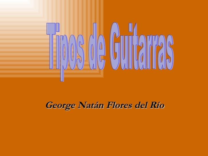 George Natán Flores del Río Tipos de Guitarras