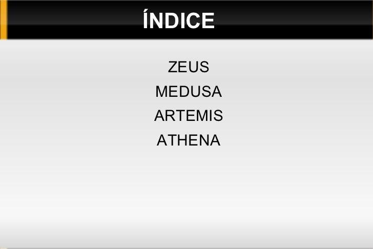 ÍNDICE  ZEUS MEDUSAARTEMIS ATHENA