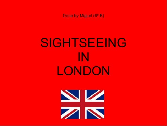 Done by Miguel (6º B) SIGHTSEEING IN LONDON