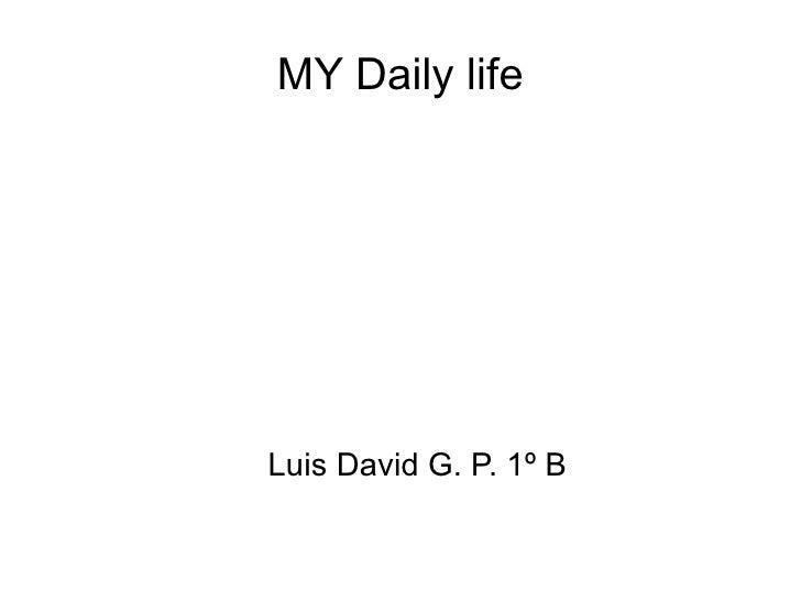 MY Daily life Luis David G. P. 1º B