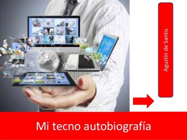 Mi tecno autobiografía AgustíndeSantis