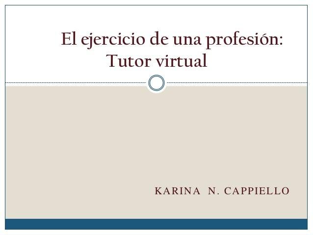 KARINA N. CAPPIELLOEl ejercicio de una profesión:Tutor virtual