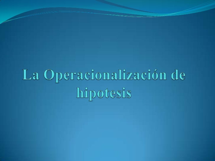 La Operacionalización de hipotesis<br />