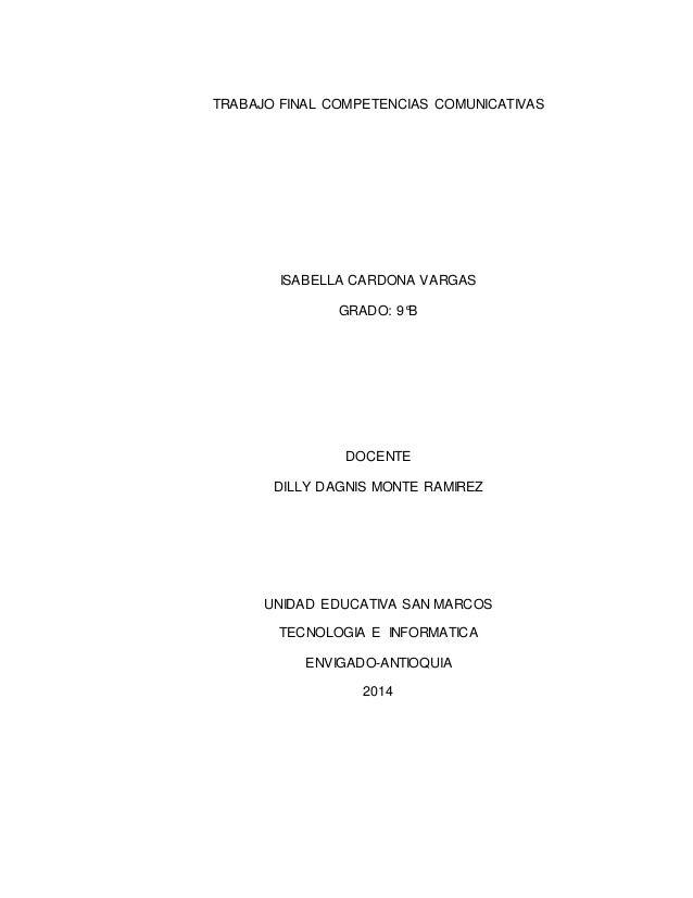TRABAJO FINAL COMPETENCIAS COMUNICATIVAS ISABELLA CARDONA VARGAS GRADO: 9°B DOCENTE DILLY DAGNIS MONTE RAMIREZ UNIDAD EDUC...